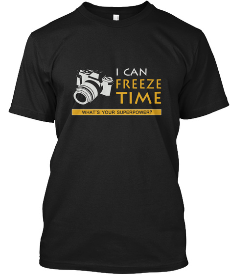 I Can Freeze Time What's Your Superpower? Black T-Shirt Front