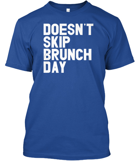 Doesn't Skip Brunch Day Deep Royal T-Shirt Front