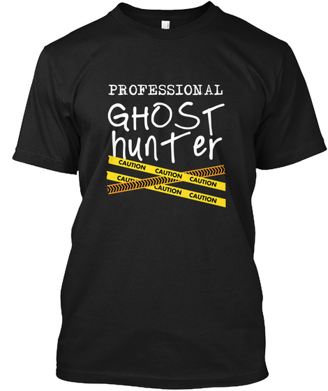Professional Ghost Hunter  Paranormal Black T-Shirt Front