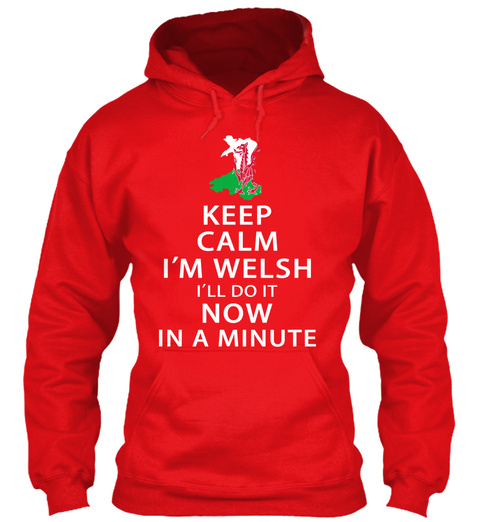 Keep Calm I'm Welsh I'll Do It Now In A Minute Fire Red Sweatshirt Front