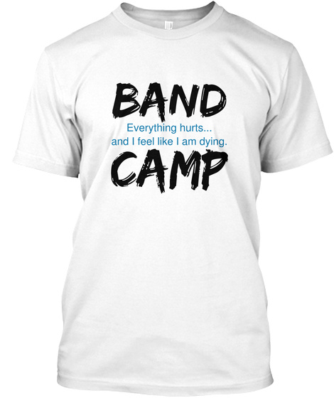 Band Everything Hurts...And I Feel Like I Am Dying. Camp White T-Shirt Front