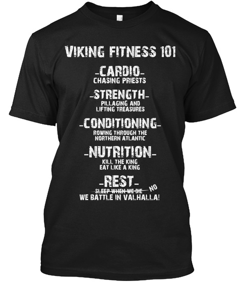 Viking Fitness 101 Cardio Chasing Priests Strength Pillaging And Lifting Treasures Conditioning Rowing Through The... Black T-Shirt Front