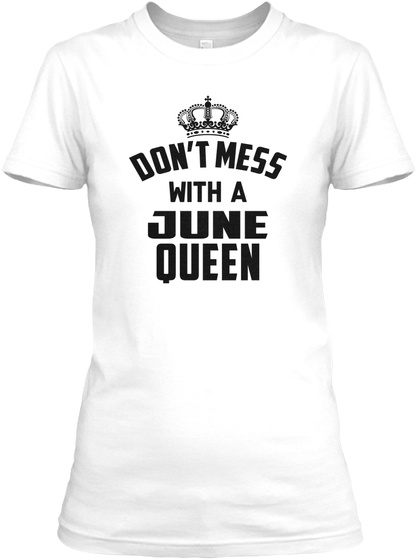 Dont Mess With A June Queen White Womens T Shirt Front