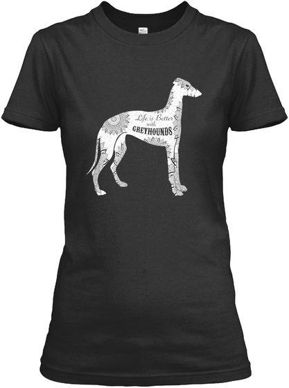 Life Is Better With Greyhounds  Black T-Shirt Front