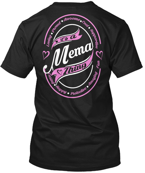 Loving Proud Awesome Cool Supporter It's A Mema Thing Caring Happy Protective Amazing Fun Black T-Shirt Back
