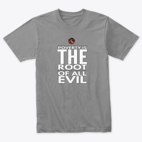 Poverty   Root Of All Evil Tee Premium Heather T-Shirt Front