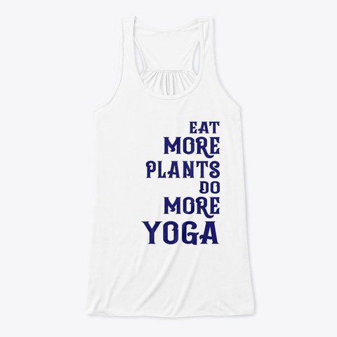 Eat More Plants, Do More Yoga  White T-Shirt Front