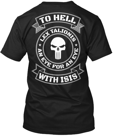 To Hell Lex Talionis An Eye For An Eye With Isis Black T-Shirt Back