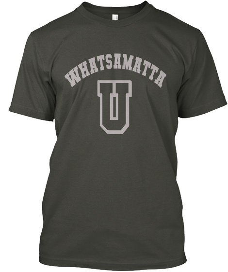 Whatsamatta U  Smoke Gray T-Shirt Front