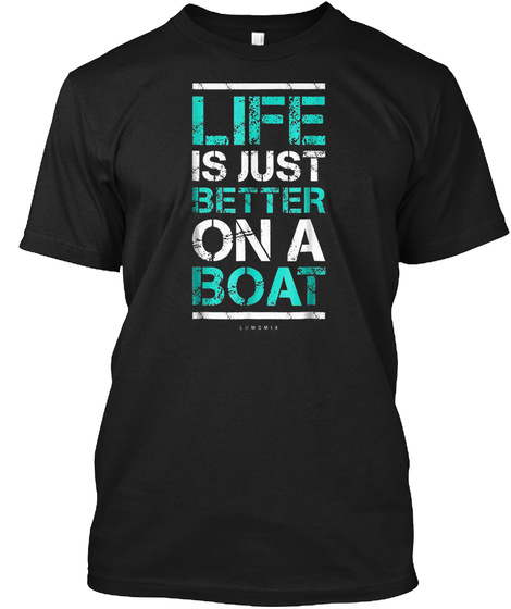 Life Is Better On A Boat Shirt Nautical  Black T-Shirt Front