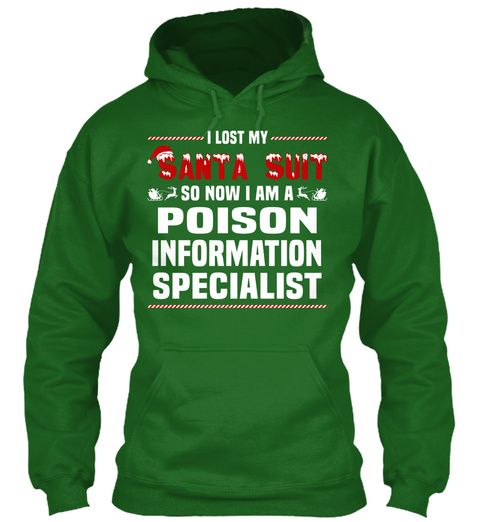 I Lost My Santa Suit So Now I Am A Poison Information Specialist Irish Green T-Shirt Front