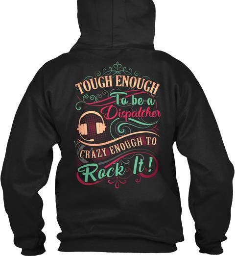 Tough Enough To Be A Dispatcher Crazy Enough To Rock It! Black T-Shirt Back
