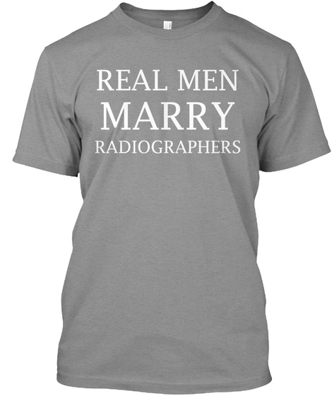 Real Men Marry Radiographers Athletic Heather T-Shirt Front
