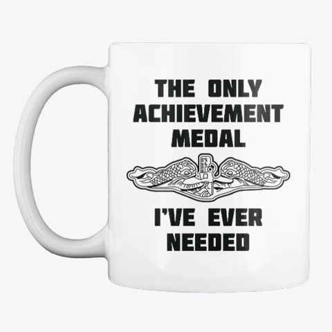 The Only Achievement Medal Mug White T-Shirt Front