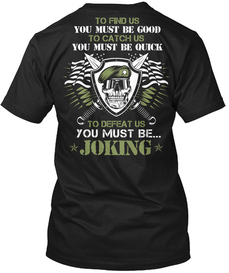 To Find Us You Must Be Good To Catch Us You Must Be Quick To Defeat Us You Must Be... *Joking* Black T-Shirt Back
