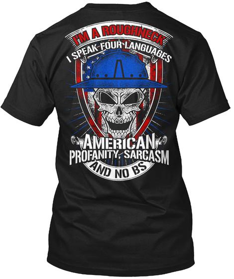 I'm A Roughneck I Speak Four Languages American Profanity. Sarcasm And No Bs Black T-Shirt Back