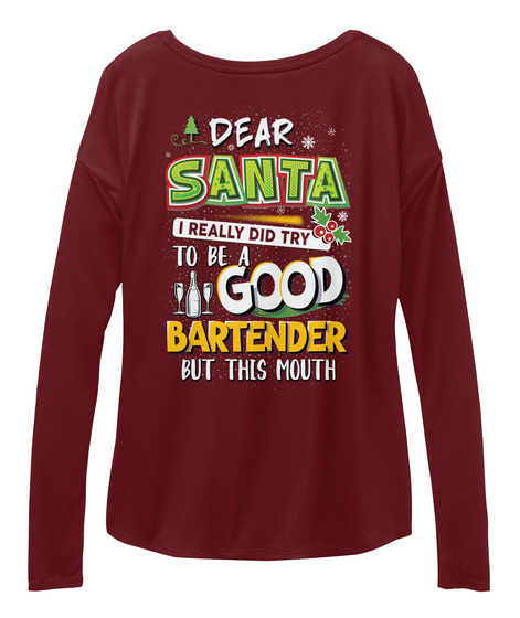 Dear Santa I Really Did Try To Be A Good Bartender But This Mouth Maroon T-Shirt Back