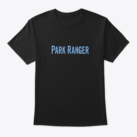 Tshirt Gifts For Park Rangers Black T-Shirt Front