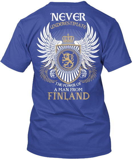 Never Underestimate The Power Of A Man From Finland Deep Royal T-Shirt Back