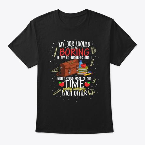 Teacher Co Worker Gently Bullying 1st Black T-Shirt Front