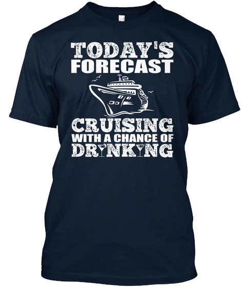 Today's Forecast Cruising With A Chance Of Drinking  New Navy T-Shirt Front
