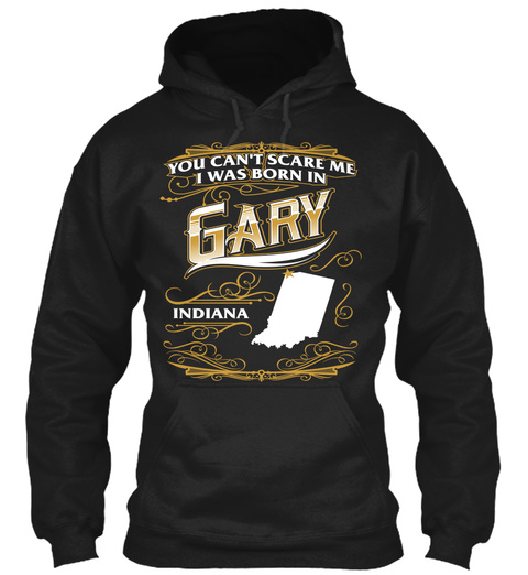 You Can't Scare Me I Was Born In Gary Indiana Black Maglietta Front
