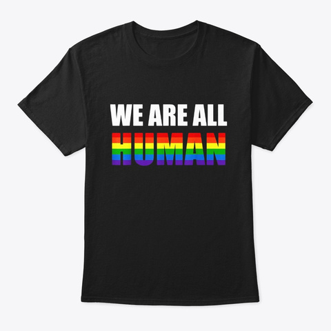 We Are All Human Pride Month Lgbt Tshirt Black T-Shirt Front