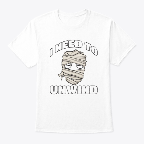 Need To Unwind Funny Mummy Halloween Vin White T-Shirt Front