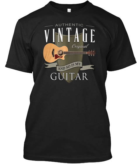 Authentic Vintage Original And So Is My Guitar Black T-Shirt Front