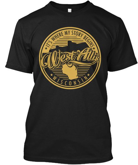It's Where My Story Begins West Allis Wisconsin Black T-Shirt Front