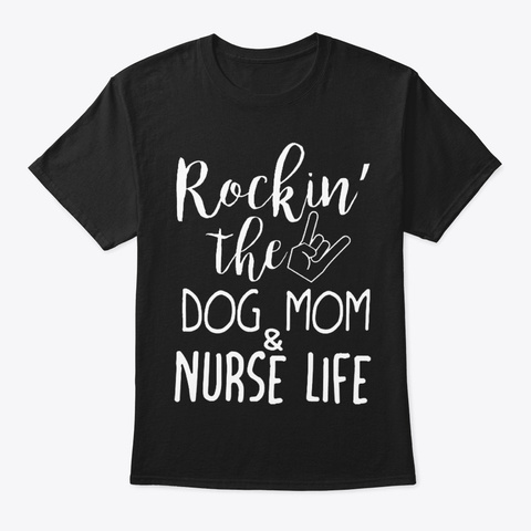 Rockin The Dog Mom And Nurse Life Black T-Shirt Front