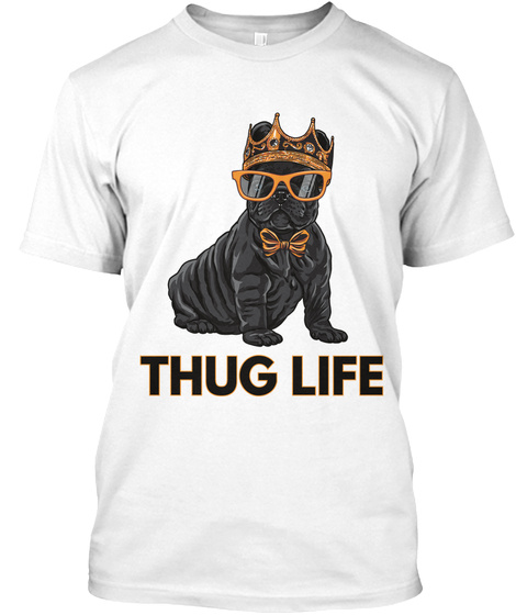 Thug Life By Frenchie Thug Life Products From Frenchie World