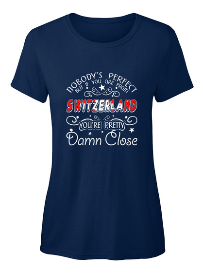 Nobody's Perfect But If You Ore From Switzerland You're Pretty Damn Close  Navy T-Shirt Front