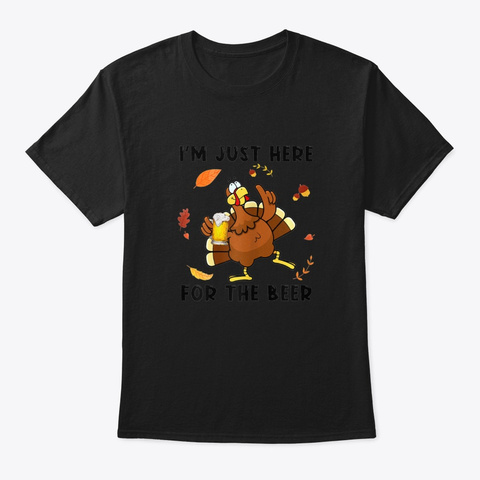 I'm Just Here For The Beer Turkey Funny  Black T-Shirt Front
