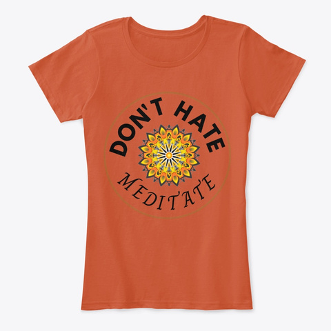 Don't Hate Meditate Deep Orange T-Shirt Front