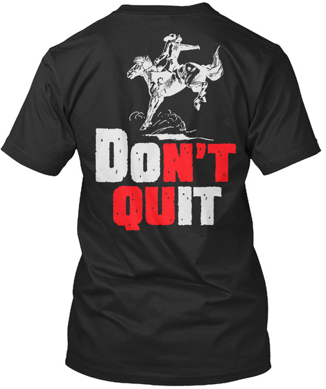 Don't Quit Rodeo. Black T-Shirt Back