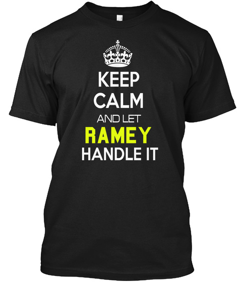 Keep Calm And Let Ramey Handle It Black T-Shirt Front