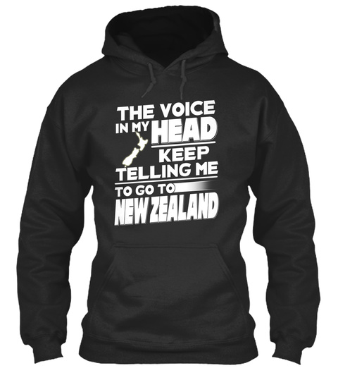The Voice In My Head Keep Telling Me To Go To New Zealand Jet Black T-Shirt Front