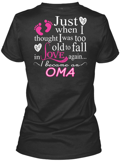 Just When I Thought I Was Too Old To All In Love Again I Became An Oma Black T-Shirt Back