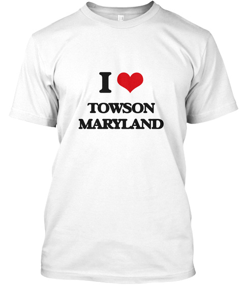 I Love Towson Maryland White T-Shirt Front
