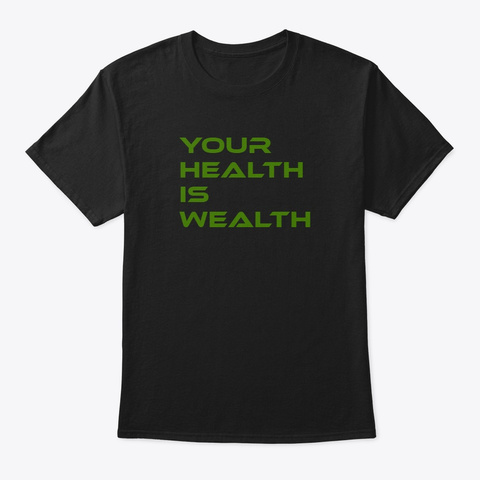 Your Health Is Wealth Black T-Shirt Front