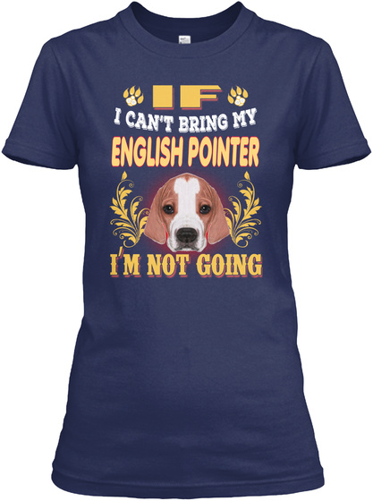 I Can't Bring My English Pointer Navy T-Shirt Front