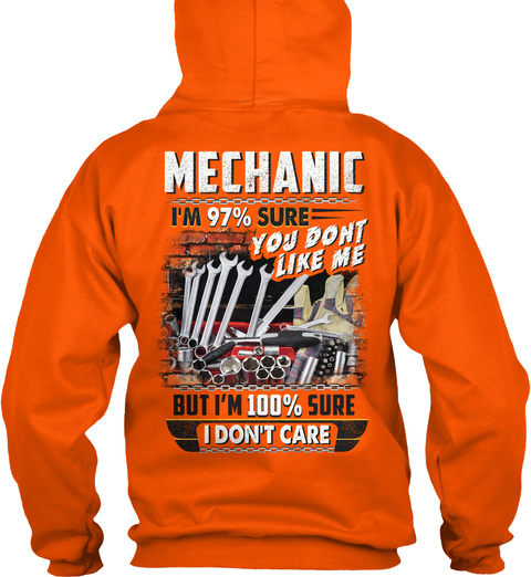 Mechanic I'm 97% Sure You Don't Like Me But I'm 100% Sure I Don't Care Safety Orange T-Shirt Back