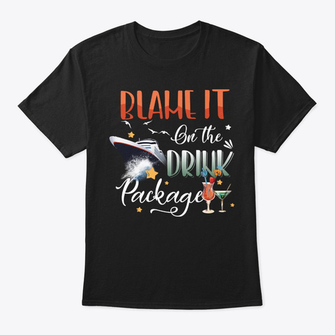Funny Cruise Lover Gift   Blame It On Black T-Shirt Front