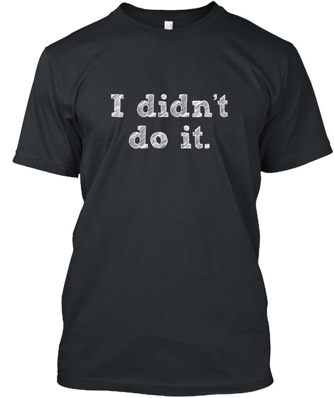 I Didn't Do It. Black T-Shirt Front