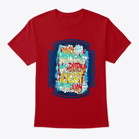 Funny Bridges We Burn Tee Shirt Deep Red T-Shirt Front