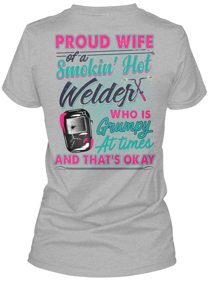 Proud Wife Of A Smokin' Hot Welder Who Is Grumpy At Times And That's Okay Sport Grey T-Shirt Back