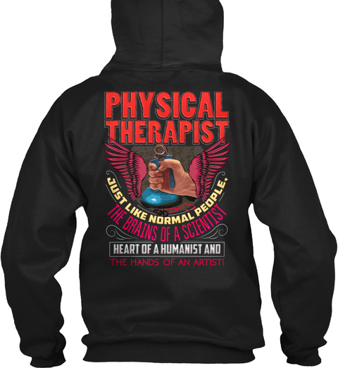 Physical  Therapist Just Like Normal People. The Brains Of A Scientist Heart Of A Humanist And The Hands Of An Artisti Black T-Shirt Back