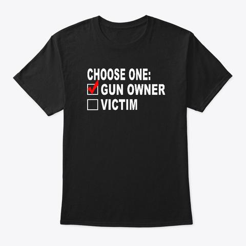 Choose One: Gun Owner Or Victim Black T-Shirt Front