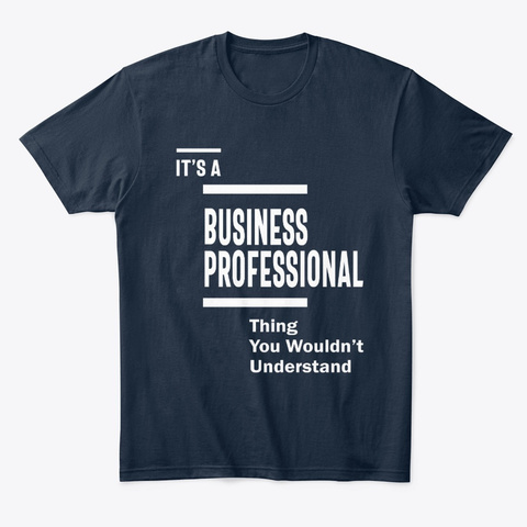 Business Professional Work Job Gift New Navy T-Shirt Front